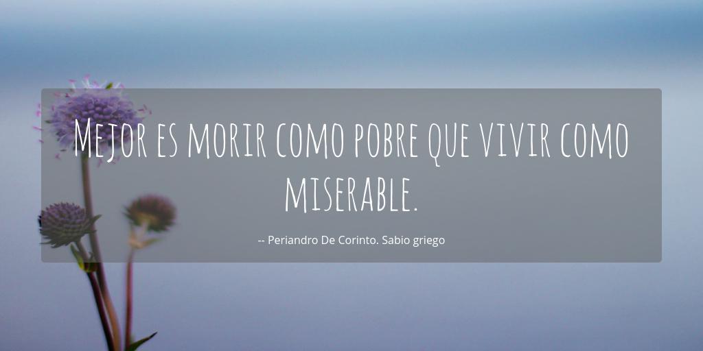 Mejor Es Morir Como Pobre Que Vivir Como Miserable