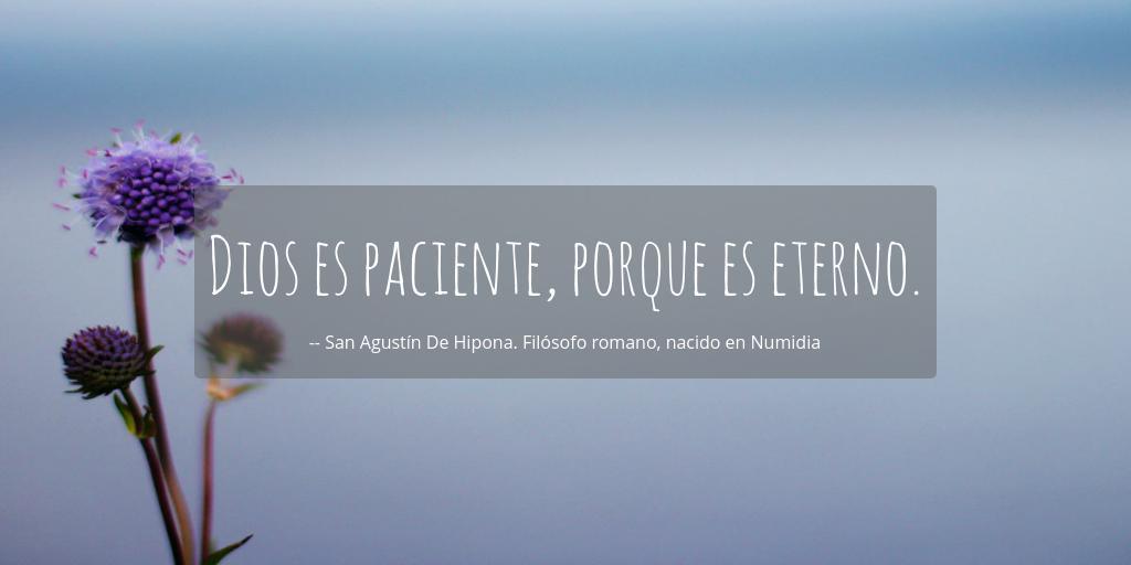 Dios Es Paciente Porque Es Eterno San Agustin De Hipona