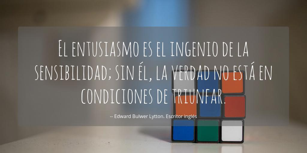 El entusiasmo es el ingenio de la sensibilidad; sin él, la verdad no está  en condiciones de triunfar. -- Edward Bulwer Lytton | Frases para fotos