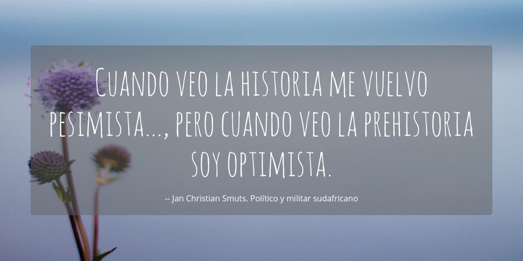 Cuando Veo La Historia Me Vuelvo Pesimista Pero Cuando Veo